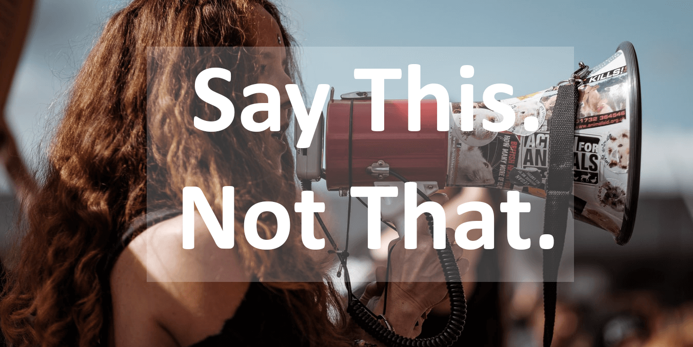 Say This.  Not That.