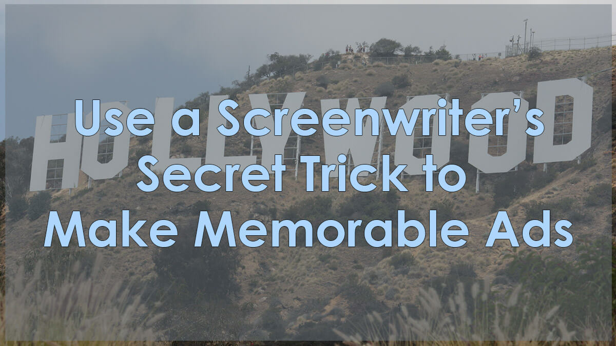 Use a Screenwriter's Trick to Make Memorable Ads | Wizard's Roundtable